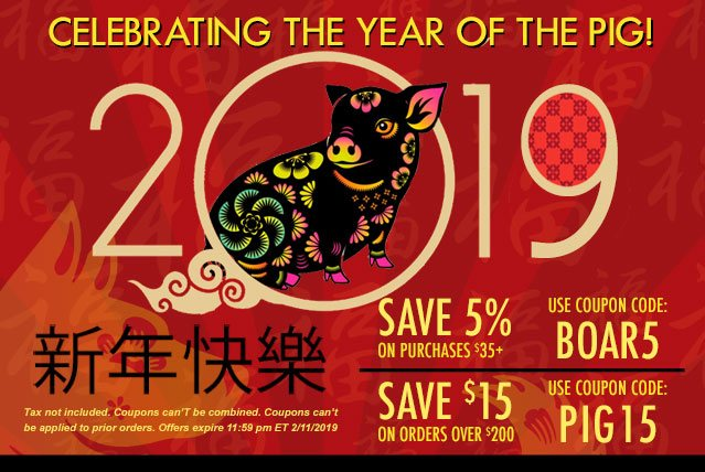 Happy Chinese New Year! 5% off your purchase with code BOAR5 | $15 off purchases of $200 or more with code PIG15. Ends 2/11/18